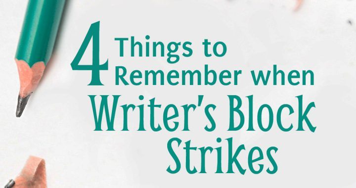 4 things to remember when writer's block strikes