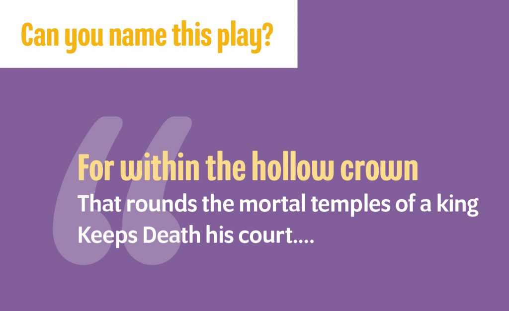 """""""For within the hollow crown/That rounds the mortal temples of a king/Keeps Death his court..."""""""