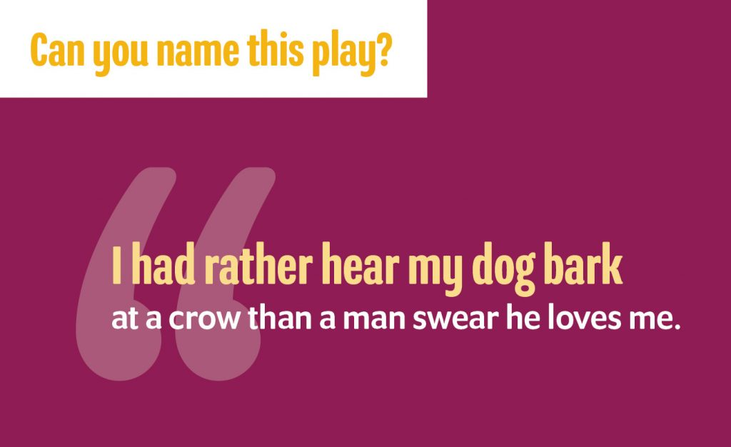 """""""I had rather hear my dog bark at a crow than a man swear he loves me."""""""